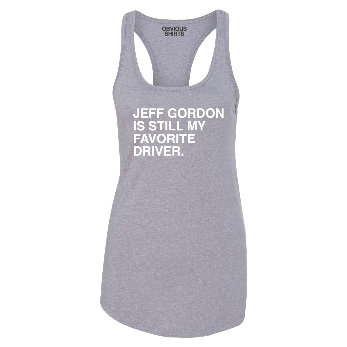 Jeff Gordon Is Still My Favorite Driver Obvious Shirts Ladies Tank Top