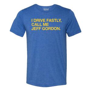 I Drive Fastly, Call Me Jeff Gordon Obvious Shirts Men's T-Shirt