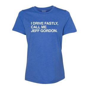 I Drive Fastly, Call Me Jeff Gordon Obvious Shirts Ladies T-Shirt