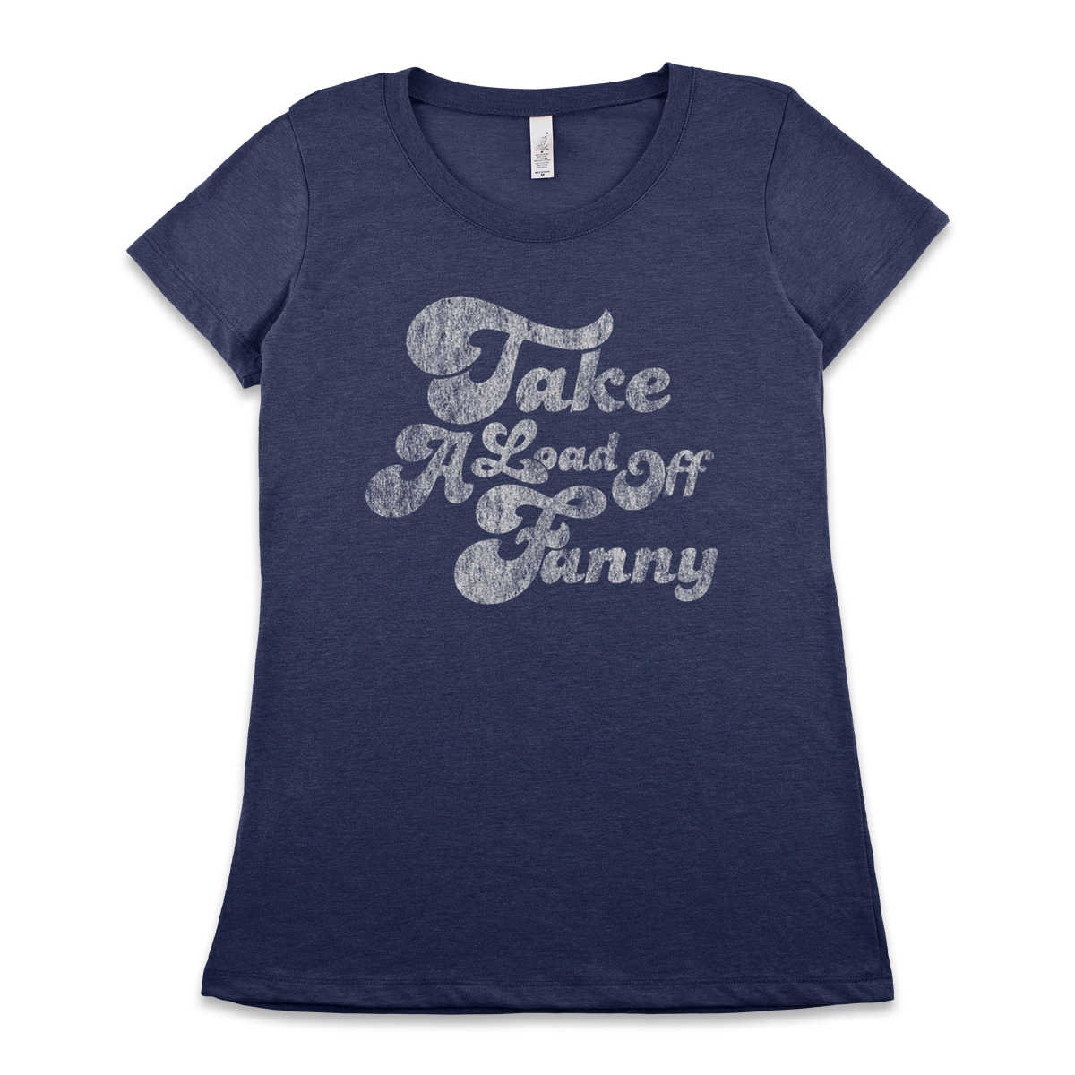 Take A Load Off Fanny Womens Tee