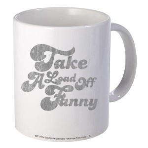 Take A Load Off Fanny Mug