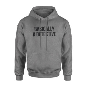 Basically A Detective Hooded Sweatshirt