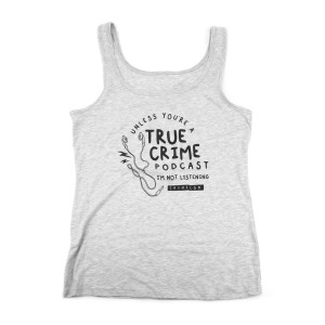 True Crime Podcast Tank