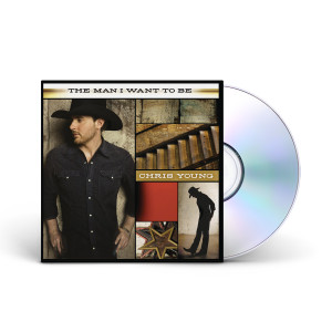 Chris Young: The Man I Want To Be CD