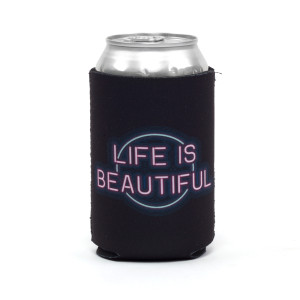 Life is Beautiful Can Koozie