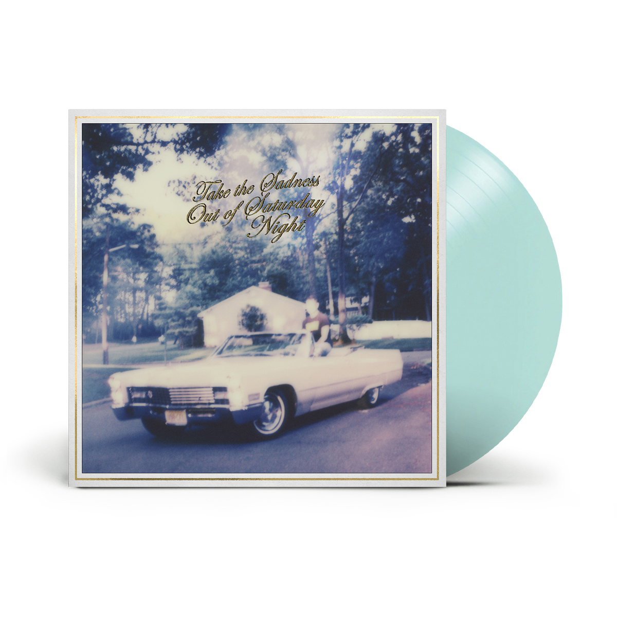 Take the Sadness Out of Saturday Night LP – Webstore Exclusive (Cadillac Cover)