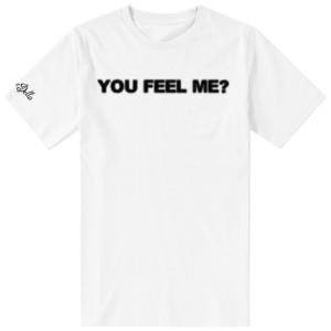 You Feel Me T-Shirt