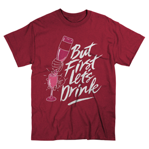 But First Let's Drink T-Shirt