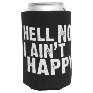 Hell No I Ain't Happy Can Cooler