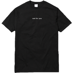 Sad For You T-Shirt