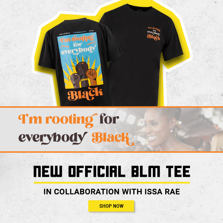 I'm rooting for everybody Black - New Official BLM Tee In Collaboration with Issa Rae