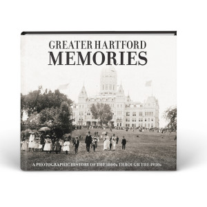Greater Hartford Memories: A Photographic History of the 1800s through the 1930s