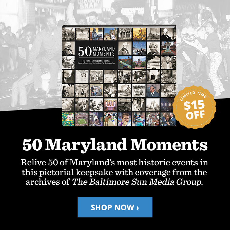 50 Maryland Moments: The Events That Shaped the Free State Through Photos and Stories of The Baltimore Sun