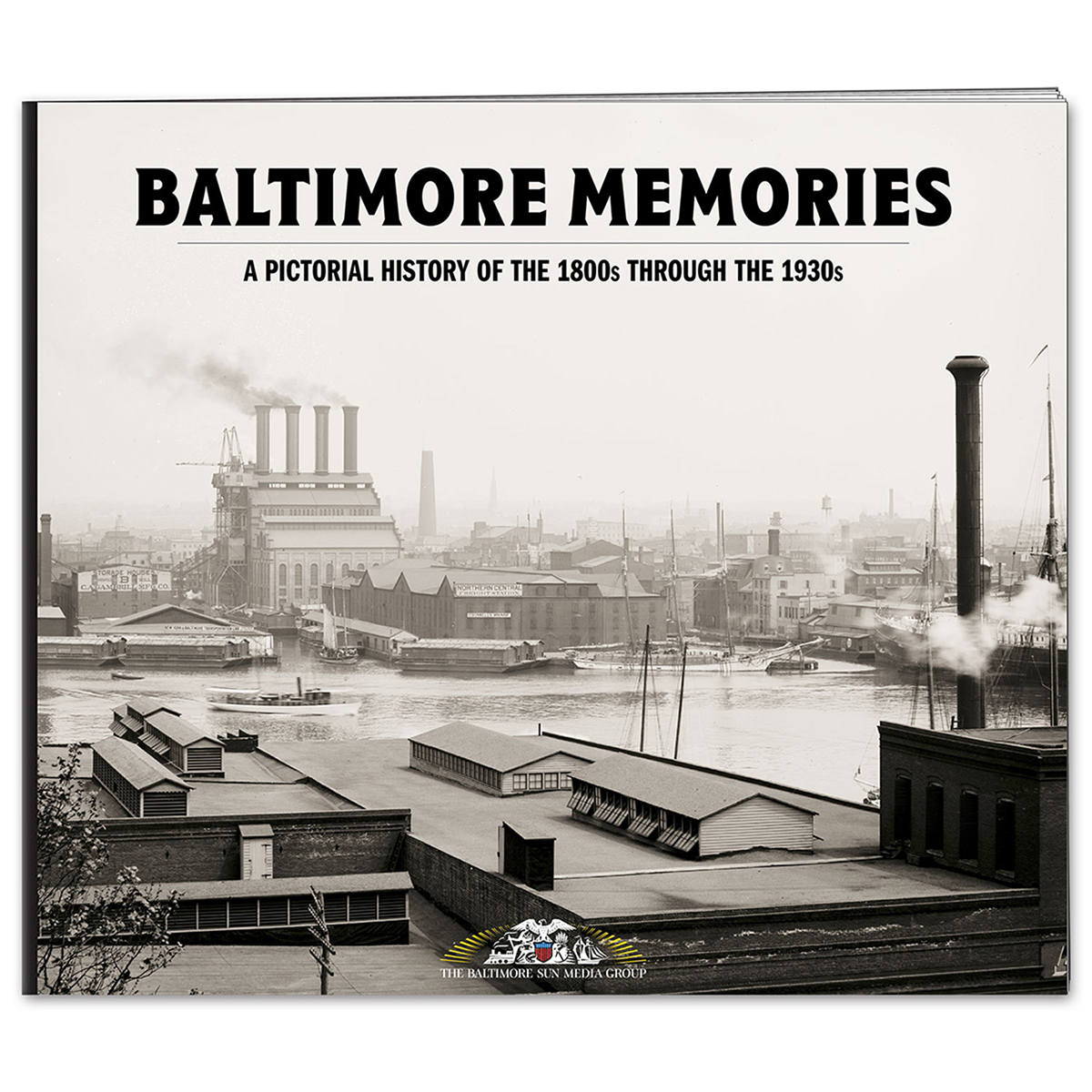 Baltimore Memories: A Pictorial History of the mid 1800s through the 1930s