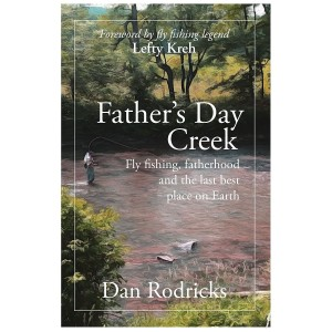 Father's Day Creek: Fly Fishing, Fatherhood and the Last Best Place on Earth