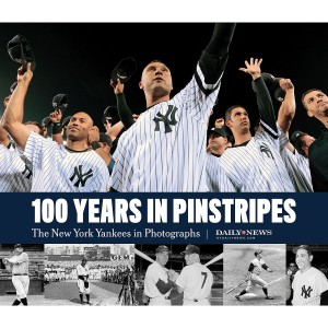 100 Years in Pinstripes: The New York Yankees in Photographs