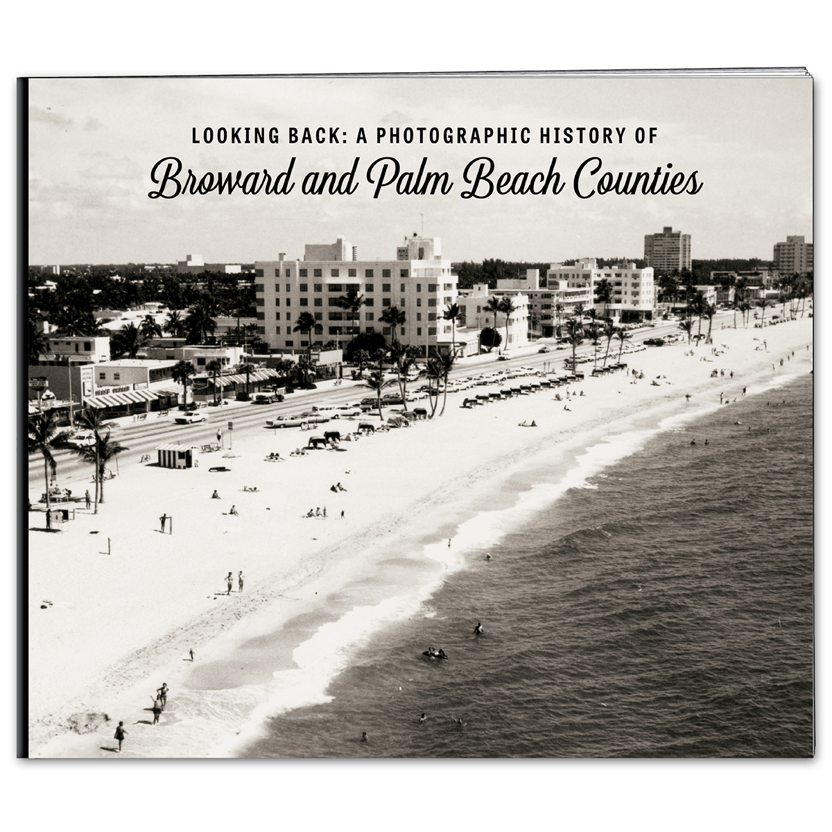 Looking Back: A Photographic History of Broward and Palm Beach Counties