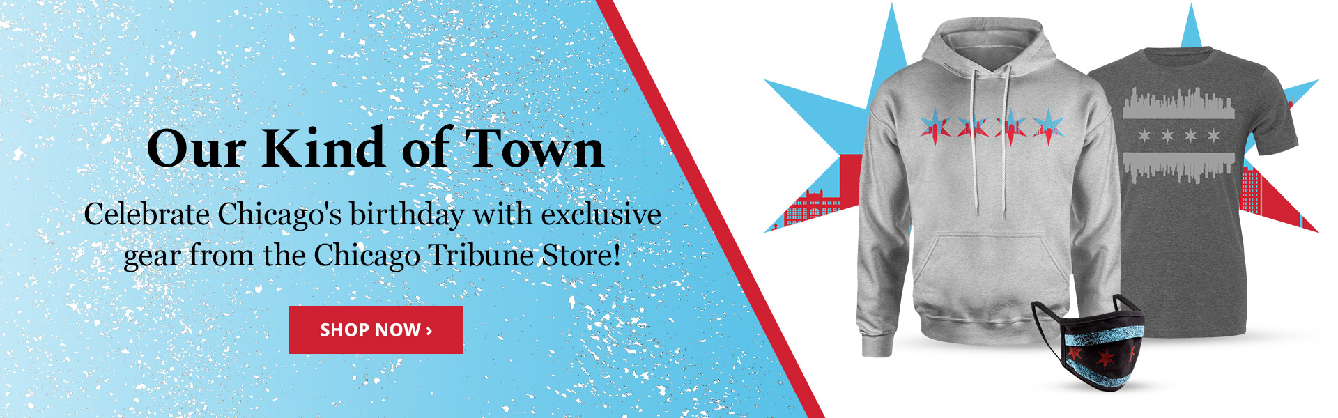 Our Kind Of Town. Celebrate Chicago's birthday with exclusive gear from the Chicago Tribune Store!