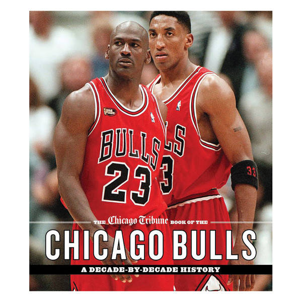 7c0861aa9ef The Chicago Tribune Book of the Chicago Bulls: A Decade-by-Decade History