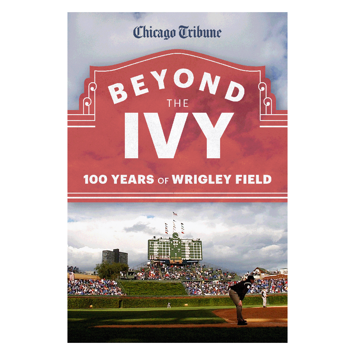 eBook: Beyond the Ivy: 100 Years of Wrigley Field