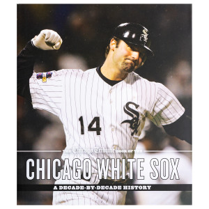The Chicago Tribune Book of the Chicago White Sox: A Decade-by-Decade History
