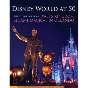 Disney World at 50: The Stories of How Walt's Kingdom Became Magical in Orlando