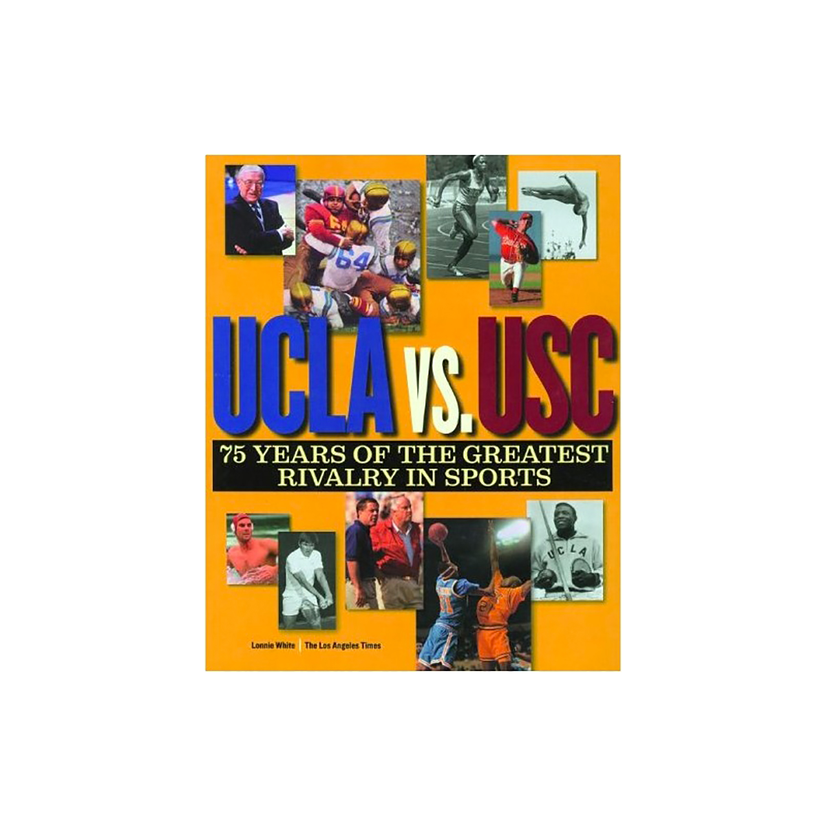 UCLA vs. USC - 75 Years of the Greatest Rivalry in Sports