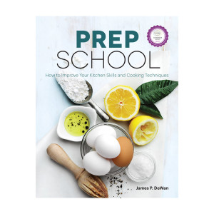 Prep School: How to Improve Your Kitchen Skills and Cooking Techniques (2016 Edition)