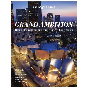 Grand Ambition: How a Gleaming Cultural Hub Changed Los Angeles