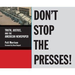 Don't Stop the Presses!: Truth, Justice, and the American Newspaper