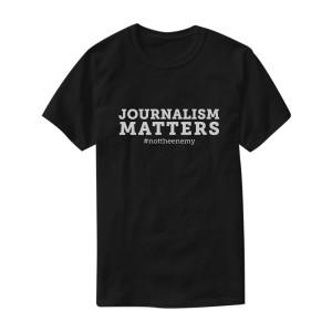 """Journalism Matters #nottheenemy"" T-Shirt"