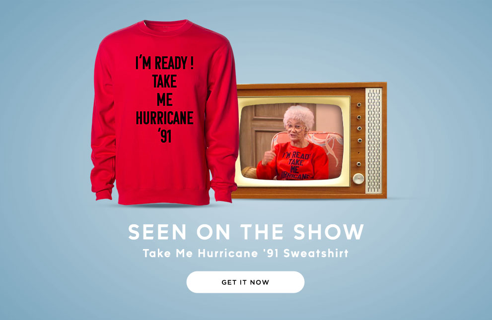 Golden Girls Take Me Hurricane '91 Sweatshirt