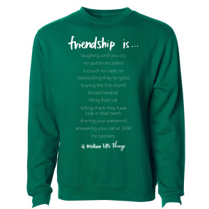 A Million Little Things Friendship Is...Crewneck Sweatshirt
