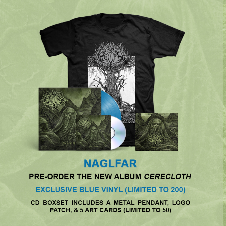 Naglfar | Pre-order the new album Cerecloth | Exclusive blue vinyl, limited to 200. | CD boxset includes a metal pendant, logo patch, and 5 art cards, limited to 50. | Pre-order Now.