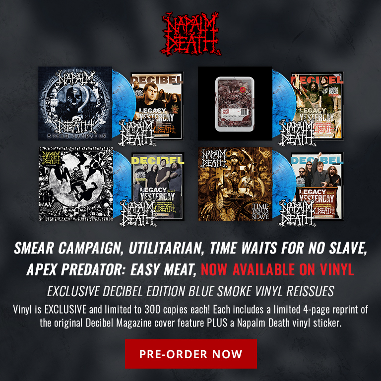 Napalm Death | Smear Campaign, Utilitarian, Time Waits for No Slave, Apex Predator: Easy Meat, now available on vinyl. | Exclusive Decibel edition blue smoke vinyl re-issues. Vinyl is EXCLUSIVE and limited to 300 copies each! Each includes a limited 4-page reprint of the original Decibel Magazine cover feature PLUS a Napalm Death vinyl sticker. | Pre-order Now.