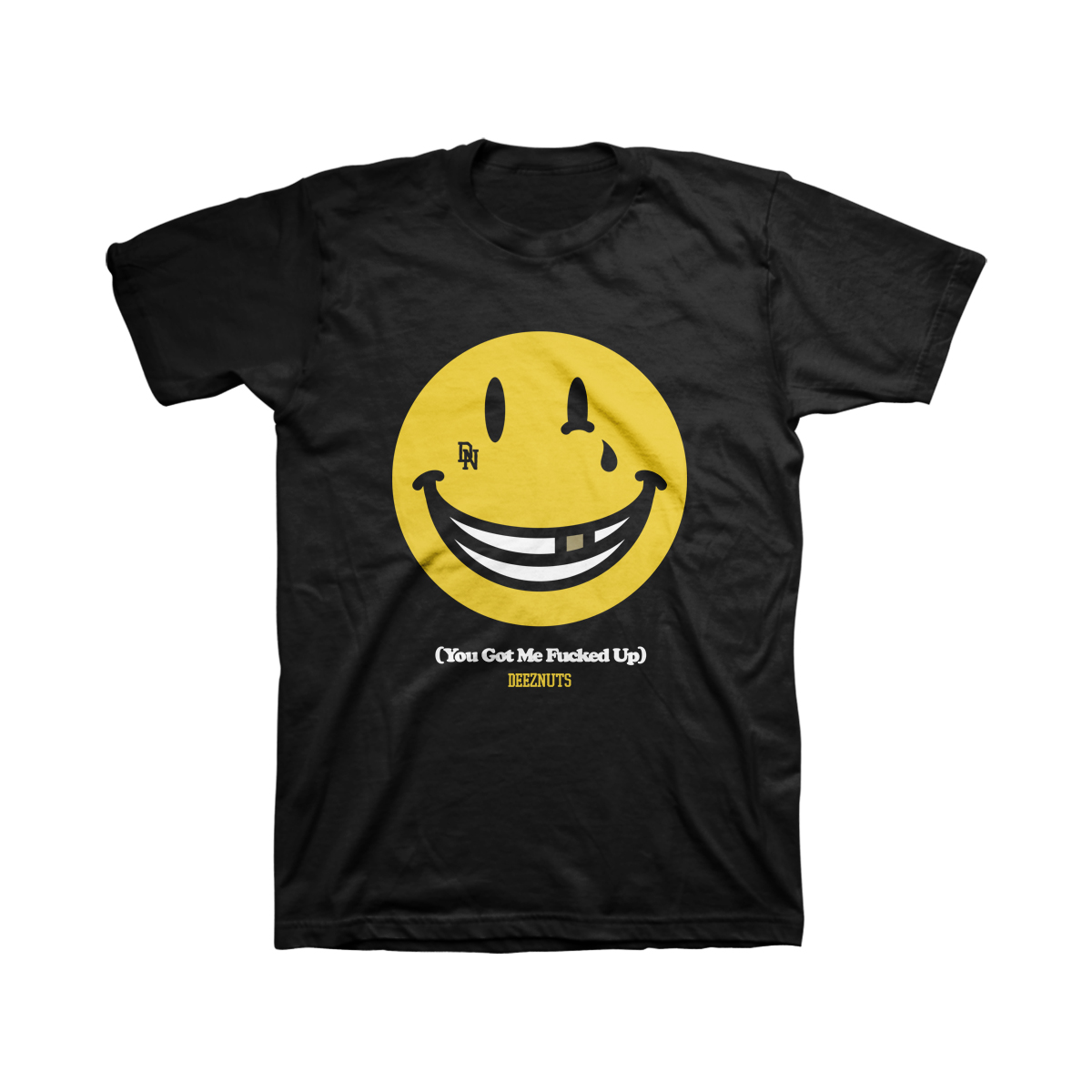 Deez Nuts - You Got Me Fucked Up T-Shirt