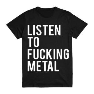 Listen to Fucking Metal - Black T-Shirt