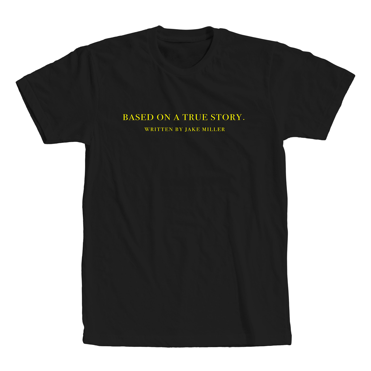 BASED ON A TRUE STORY. T-SHIRT