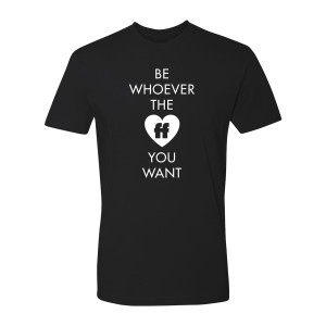 Be Whoever the FF T-Shirt Pride