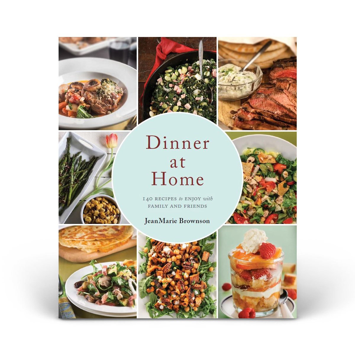 Dinner at Home: 140 Recipes to Enjoy with Family and Friends