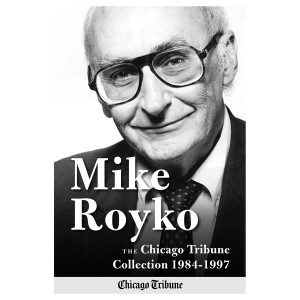 eBook: Mike Royko: The Chicago Tribune Collection 1984-1997