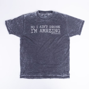 No I Ain't Drunk I'm Amazing T-shirt