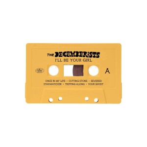 The Decemberists 'I'll Be Your Girl' Cassette