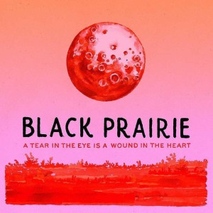 Black Prairie 'A Tear In The Eye Is A Wound...' 2x Vinyl LP