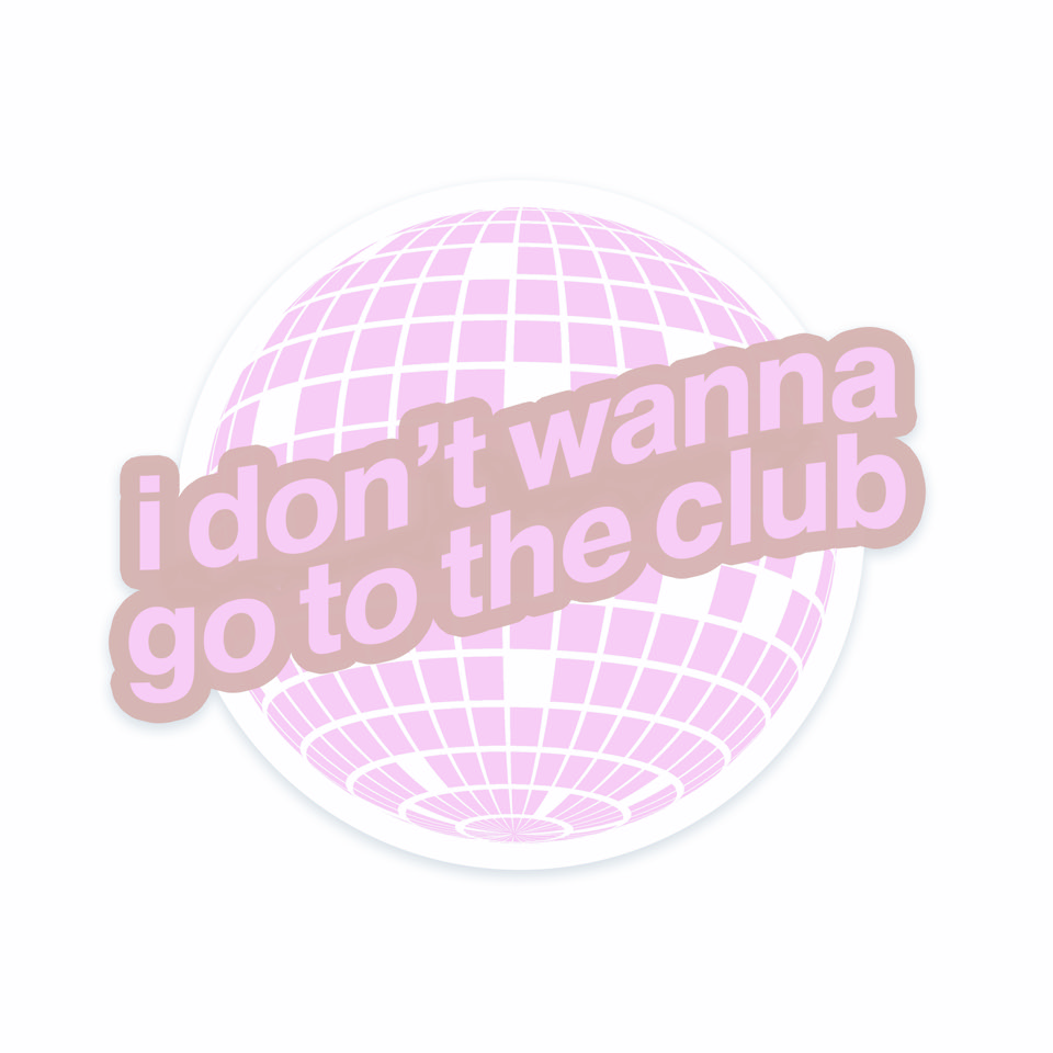 i don't wanna go to the club sticker