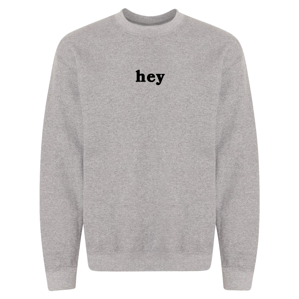 Hey Grey Crewneck Sweatshirt