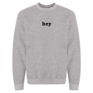 Hey Grey Crewneck Sweatshirt