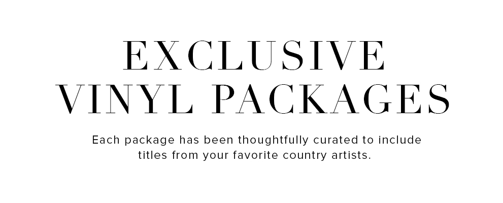 Exclusive Vinyl Packages - Each package has been thoughtfully curated to include titles from your favorite country artists.