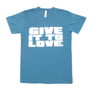Give It To Love Tee