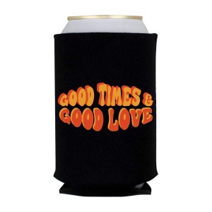 Good Times & Good Love Koozie
